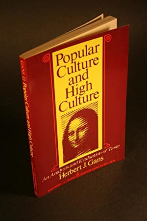 Popular culture and high culture. An analysis and evaluation of taste.: Gans, Herbert J., 1927-