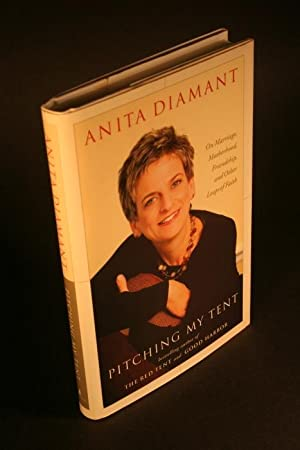 Pitching my tent. On marriage, motherhood, friendship, and other leaps of faith.: Diamant, Anita, ...
