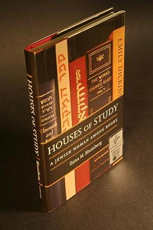 Houses of study. A Jewish woman among books.: Blumberg, Ilana M., 1970-