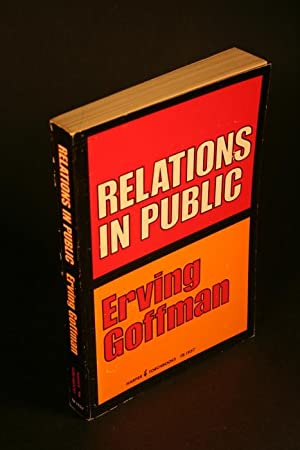 Relations in public. Microstudies of the public: Goffman, Erving, 1922-1982