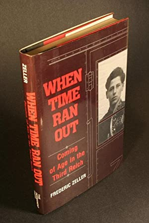 When time ran out. Coming of age in the Third Reich.: Zeller, Frederic, 1924-1994