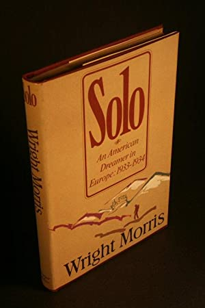 Solo. An American dreamer in Europe, 1933-34.: Morris, Wright, 1910-1998
