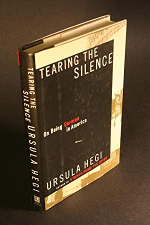 Tearing the silence. On being German in America.: Hegi, Ursula