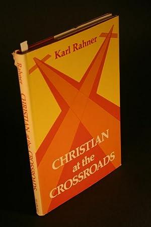 Christian at the crossroads.: Rahner, Karl, 1904-1984