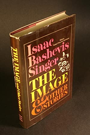The image and other stories.: Singer, Isaac Bashevis, 1904-1991