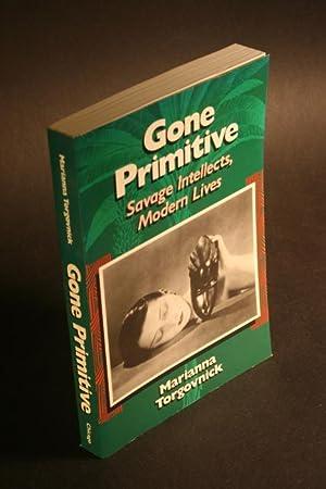Gone primitive. Savage intellects, modern lives.: Torgovnick, Marianna, 1949-