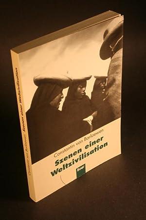 Szenen einer Weltzivilisation. Kultur - Technologie - Literatur.: Barloewen, Constantin von, 1952-