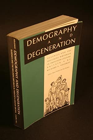 Demography and Degeneration. Eugenics and the Declining Birthrate in Twentieth-Century Britain.: ...
