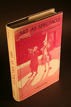 Art as spectacle. Images of the entertainer since romanticism.: Ritter, Naomi, 1937-2010