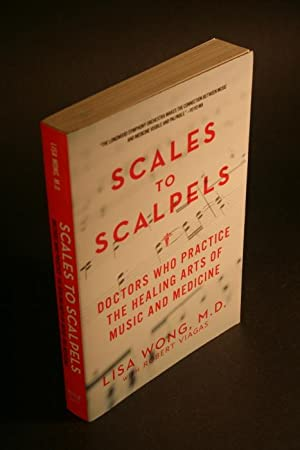 Scales to scalpels. Doctors who practice the healing arts of music and medicine.: Wong, Lisa, 1969-...