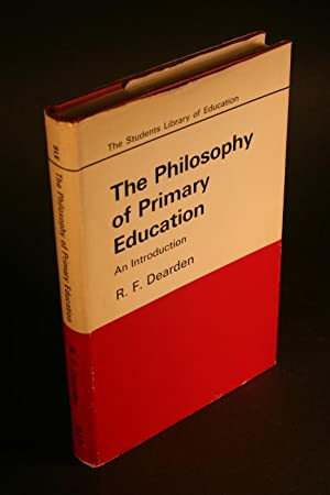 The philosophy of primary education. An introduction.: Dearden, R. F.