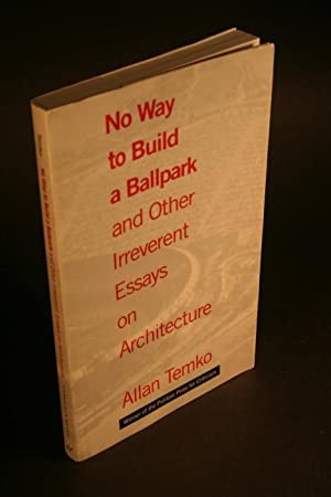 No way to build a ballpark: and other irreverent essays on architecture: Temko, Allan