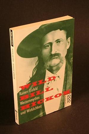 Wild Bill Hickok : Westernmythos und Wirklichkeit: Eisfeld, Rainer, 1941-