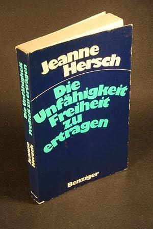 Die Unfähigkeit, Freiheit zu ertragen. Aufsätze und Reden.: Hersch, Jeanne, 1910-2000