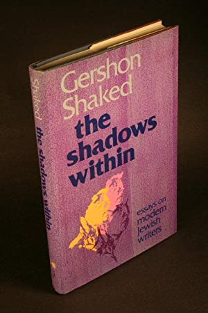 The shadows within: essays on modern Jewish writers: Shaked, Gershon, 1929-