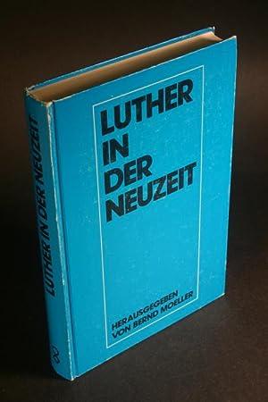 Luther in der Neuzeit : wissenschaftliches Symposion: Moeller, Bernd, 1931-,