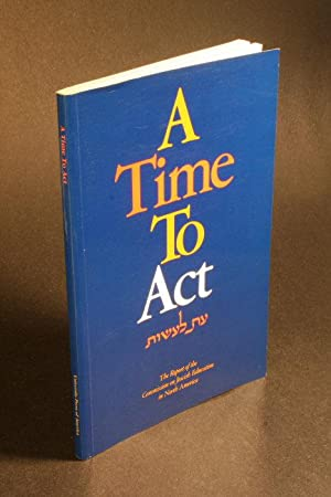 A time to act = 'Et la-'asot : the report of the Commission on Jewish Education in North ...