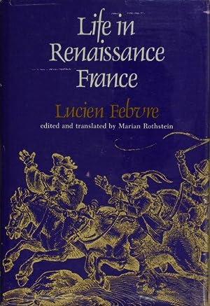 Life in Renaissance France.: Febvre, Lucien, 1878-1956