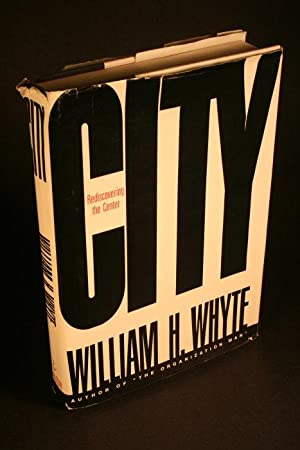 City. Rediscovering the center.: Whyte, William H.,