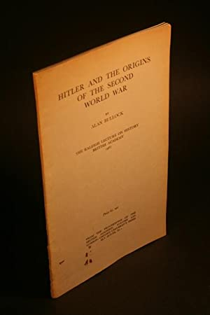 Hitler and the origins of the Second: Bullock, Alan, 1914-2004