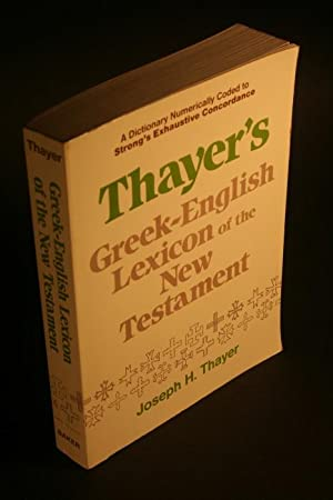 A Greek-English lexicon of the New Testament: Thayer, Joseph Henry,