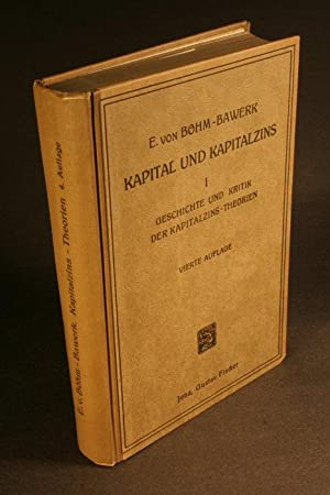 Kapital und Kapitalzins. Erste Abteilung: Geschichte und: Böhm-Bawerk, Eugen von,