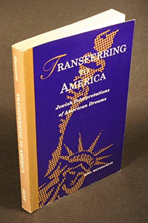 Transferring to America: Jewish interpretations of American dreams.: Meyerowitz, Rael, 1953-