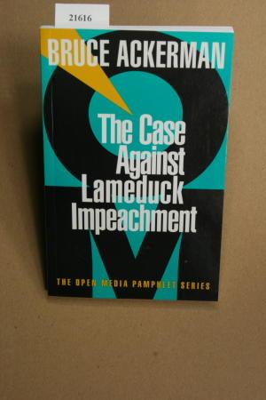 The case against lameduck impeachment.: Ackerman, Bruce A.