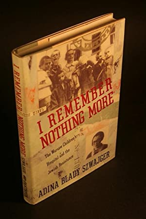 I remember nothing more: the Warsaw Children's: Blady Szwajgier, Adina,