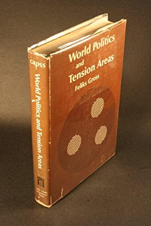 World politics and tension areas: Gross, Feliks, 1906-2006