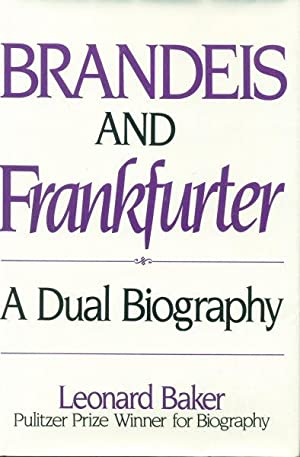 Brandeis and Frankfurter : a dual biography.: Baker, Leonard, 1931-