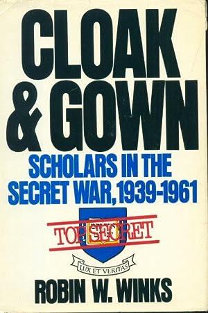Cloak & gown: scholars in the secret war, 1939-1961: Winks, Robin W.