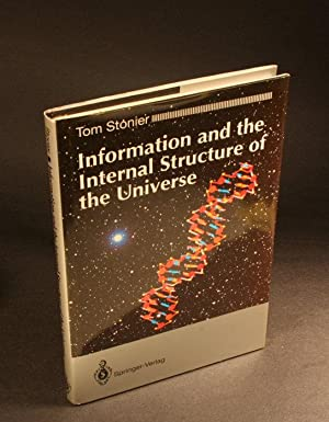 Information and the internal structure of the universe : an exploration into information physics: ...
