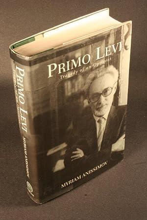 Primo Levi : tragedy of an optimist: Anissimov, Myriam