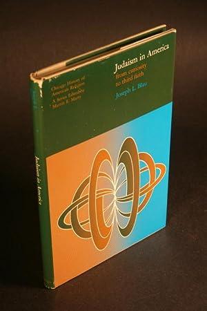 Judaism in America. From Curiosity to Third Faith.: Blau, Joseph L., 1909-1986