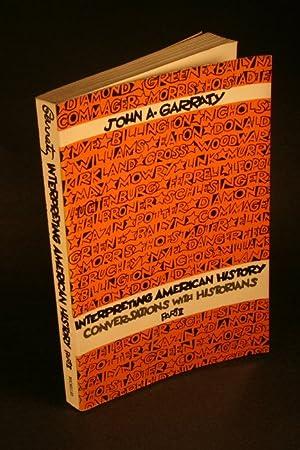 Interpreting American history. Conversations with historians. Part: Garraty, John Arthur,