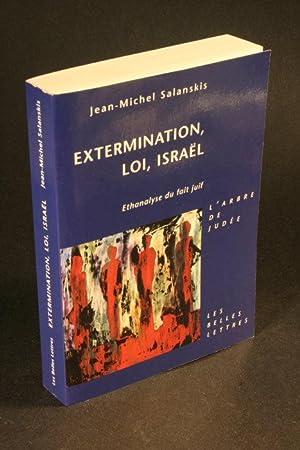 Extermination, loi, Israël : ethanalyse du fait juif.: Salanskis, Jean-Michel, 1951-