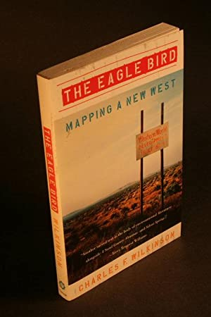 Eagle Bird : Mapping a New West: Wilkinson, Charles F.