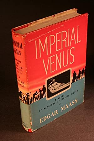 Imperial Venus. A novel of Napoleon's favorite: Maass, Edgar, 1896-1964