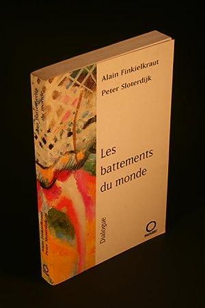 Les battements du monde : dialogue: Alain Finkielkraut, Peter Sloterdijk: Finkielkraut, Alain / ...