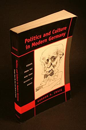 Politics and culture in modern Germany : essays from The New York review of books: Craig, Gordon A....