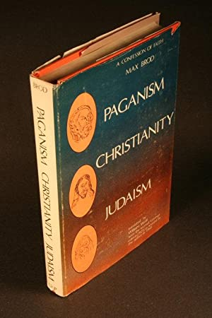 Paganism, Christianity, Judaism. A confession of faith: Brod, Max, 1884-1968