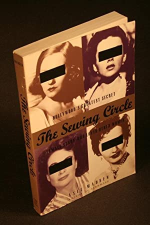 The sewing circle : Hollywood's greatest secret : female stars who loved other women.: Madsen, Axel