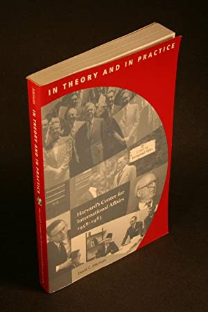 In theory and in practice : Harvard's Center for International Affairs, 1958-1983.: Atkinson, David...