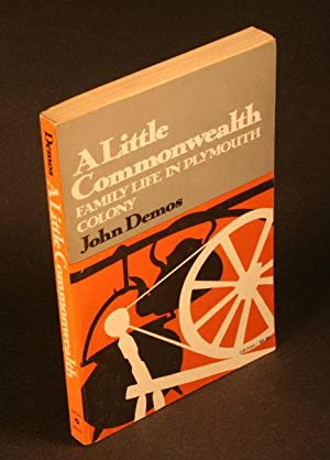 A little commonwealth. Family life in Plymouth Colony.: Demos, John