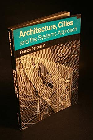 Architecture, cities and the systems approach.: Ferguson, Francis