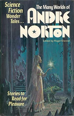 The Many Worlds of Andre Norton: Norton, Andre (Elwood, Roger, Editor)