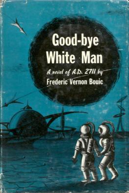 Good-bye White Man: Bouic, Frederic Vernon