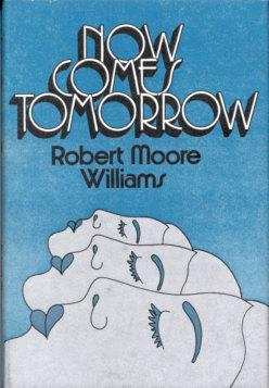 Now Comes Tomorrow: Williams, Robert Moore