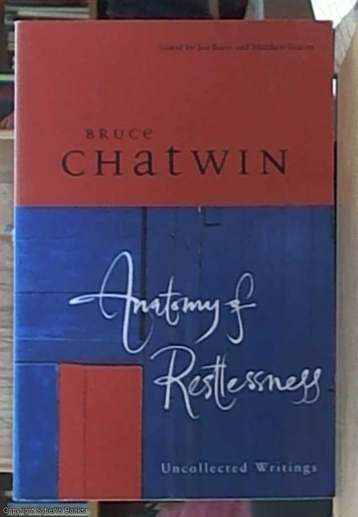 Anatomy of Restlessness Uncollected Writings by Chatwin Bruce - AbeBooks